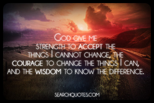 Having The Strength To Accept The Things You Cannot Change