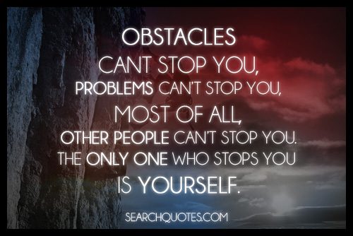 The Only One Who Stops You Is Yourself