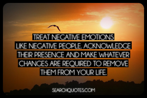 Treat Negative Emotions Like Negative People