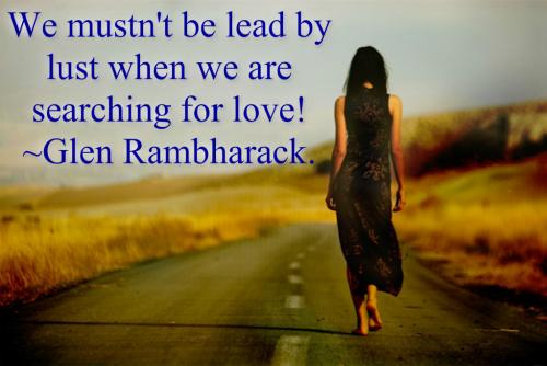 We mustn't be lead by lust when we are searching for love!!