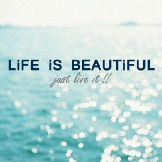 Life Is Beautiful Just Live It