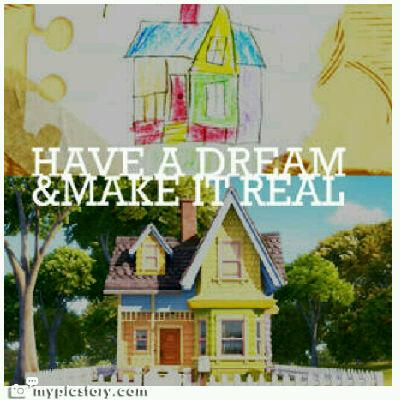 have a Dream & make it Real.