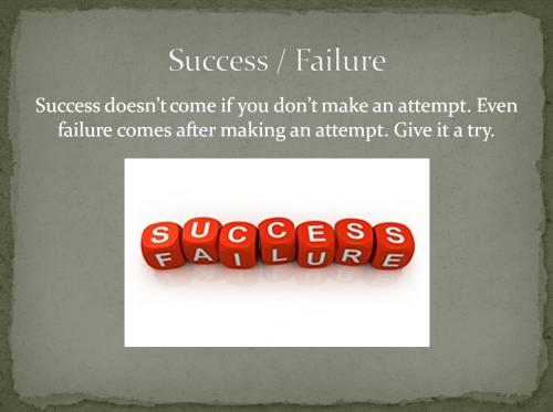 Success doesn't come if you dont make an attempt. Even failure comes after making an attempt. Give it a try.