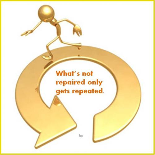 What's not repaired only gets repeated.