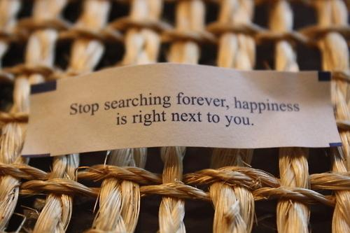 Stop Searching Forever, Happiness Is Right Next To You