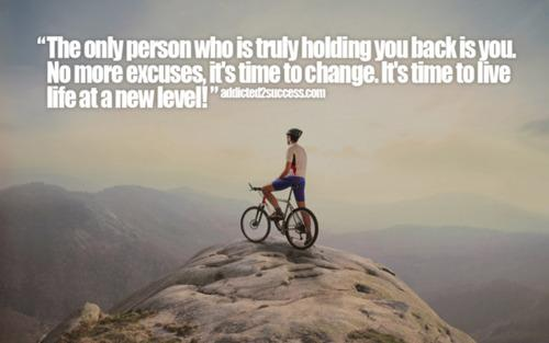 The only person who is truly holding you back is you. No more excuses, its time to change. Its time to live life at a new level!