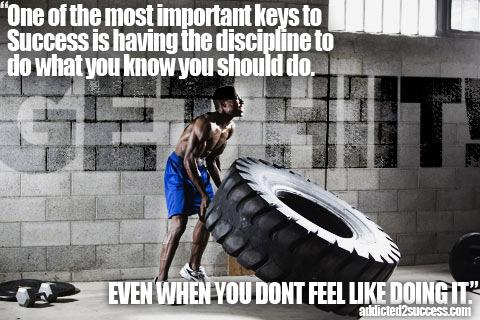 One of the most important keys to Success is having the discipline to do what you know you should do, even when you dont feel like doing it.