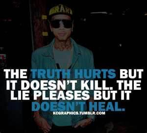The truth hurts but it doesn't kill. The lie pleases but it doesn't heal.