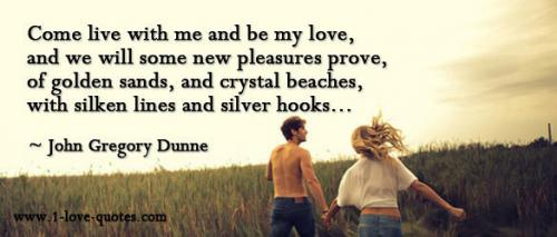Come live with me and be my love, and we will some new pleasures prove, of golden sands, and crystal beaches, with silken lines and silver hooks...