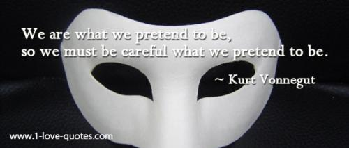We are what we pretend to be, so we must be careful what we pretend to be. -