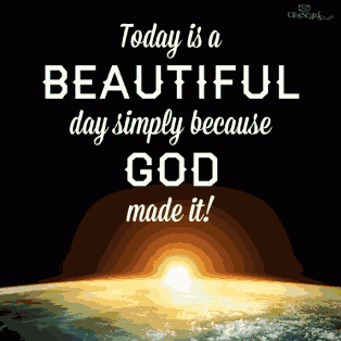 Today is a beautiful day simply because God made it!