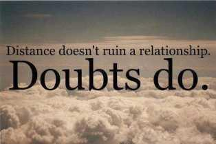 Distance doesn't ruin a relationship. Doubts do.