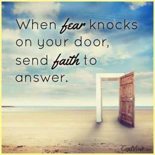 When fear knocks on your door send faith to answer.