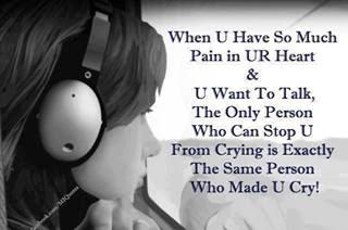 When you have so much pain in your heart and you want to talk to the only person who can stop you from crying is exactly the same person who made you cry!