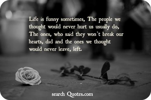 Life Is Funny Sometimes The People We Thought Would Never Hurt Us