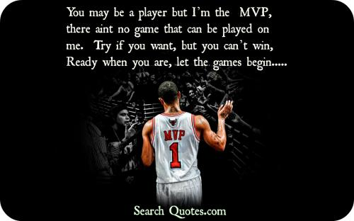 You May Be A Player But Im The MVP, There Aint No Game