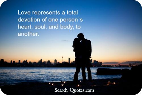 Love represents a total devotion of one persons heart, soul, and body, to another.