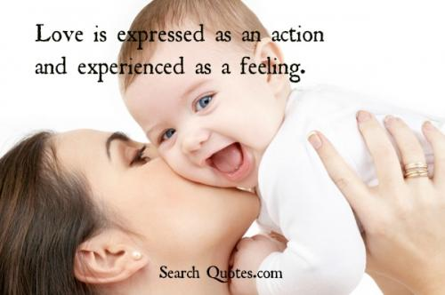 Love is expressed as an action and experienced as a feeling.