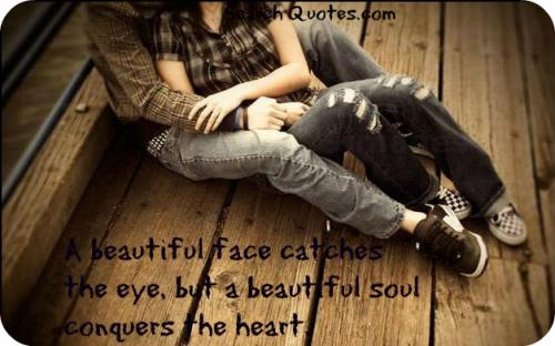 A beautiful face catches the eye, but a beautiful soul conquers the heart.