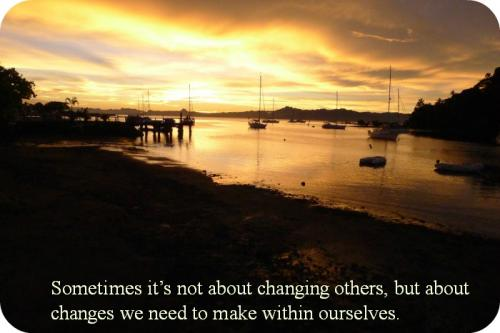Sometimes it's not about changing others, but about changes we need to make within ourselves.
