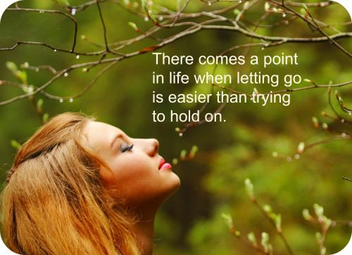 There comes a point in life when letting go is easier than trying to hold on.