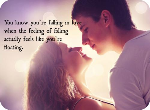 You know youre falling in love when the feeling of falling actually feels like youre floating.