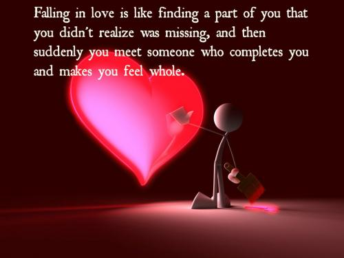Falling in love is like finding a part of you that you didn't realize was missing, and then suddenly you meet someone who completes you and makes you feel whole.