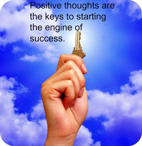 Positive thoughts are the keys to starting the engine of success.