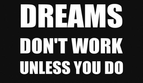 dreams don 39 t work unless you do. Black Bedroom Furniture Sets. Home Design Ideas