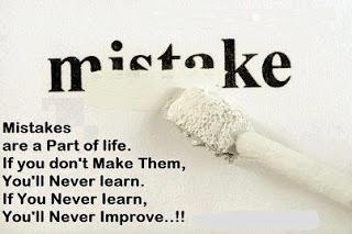 Mistakes are a part of life. If you don't make them, you never learn. If you never learn, you never improve.
