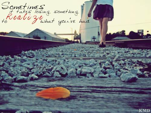 Sometimes it takes losing something to realize what you've had.