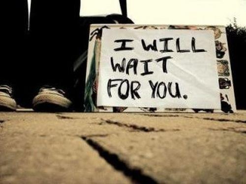 I Will Wait For You Forever And Ever