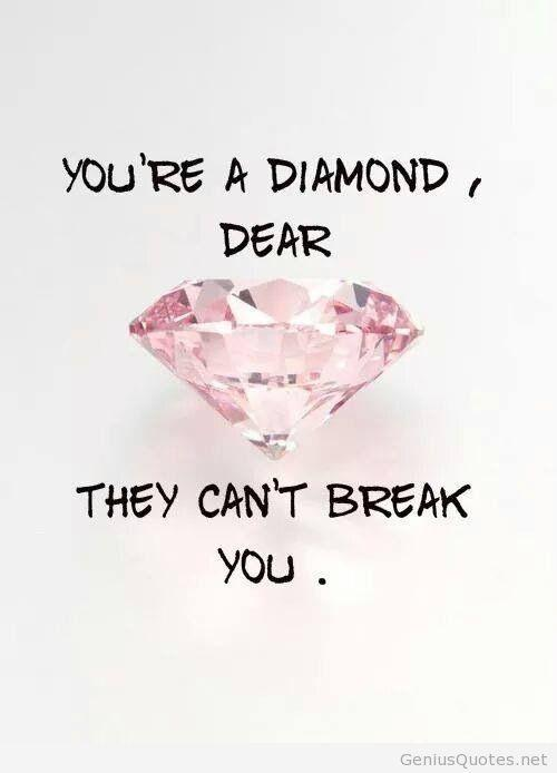 You're a diamond dear. They can't break you.