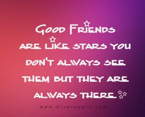 Quotes Friends You Dont See Often : Good friends are like stars you don t always see them