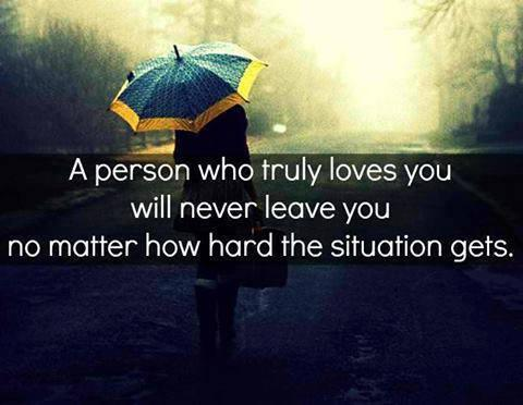 A person who truly loves you will never leave you...NO matter how hard the situation is...