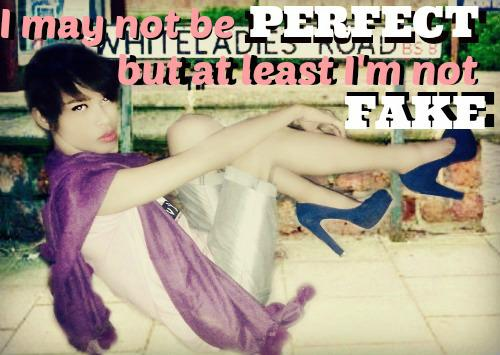 I may not be perfect but at least I'm not fake.