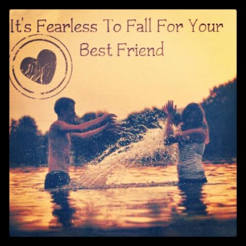 Falling For Your Best Friend Quotes: It's Fearless To Fall For Your Best Friend
