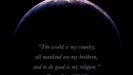 The world is my country,all mankind are my brethren and to do good is my religion.