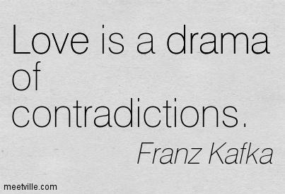 Love is a drama of contradiction.