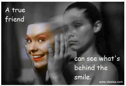A true friend can see what's behind the smile.