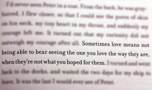 Sometimes love means not being able to bear seeing the one you love the way they are, when theyre not what you hoped for them