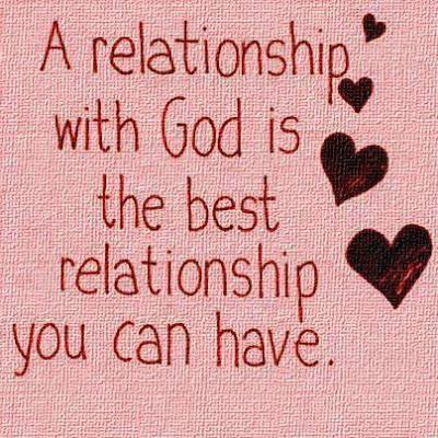 A relationship with god is best relationship you can have!