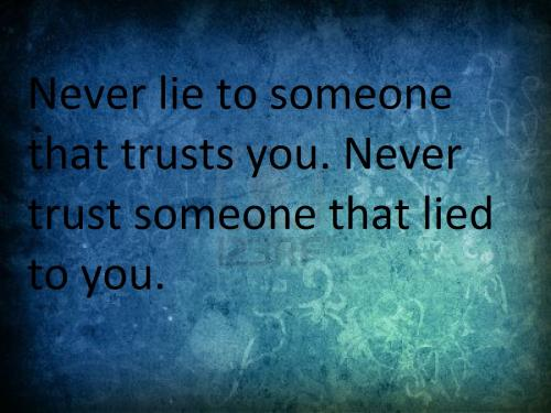 Never Lie To Someone That Trusts You