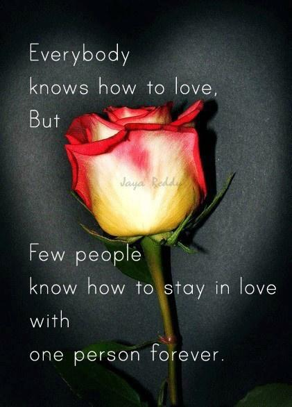 Everybody knows how to LOVE, but FEW  people knows how to stay in LOVE with one person FOREVER...