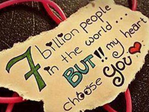 Seven billion people in the world... But!! My heart choose you. :)