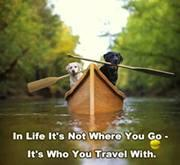 In life it's not where you go that matters. It's who you travel with..