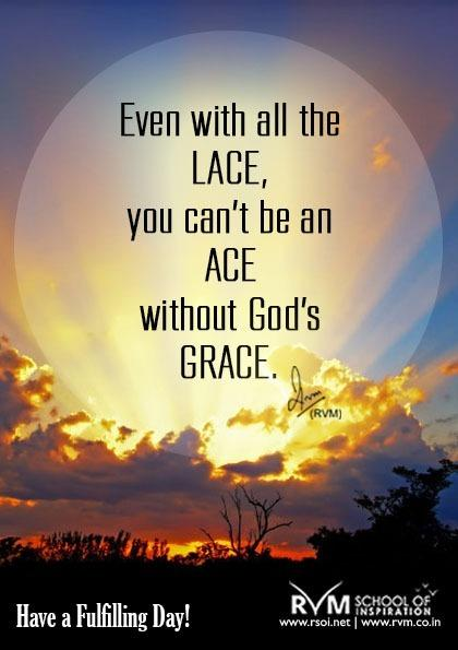 Even with all the Lace, you can't be an Ace without God's grace. -RVM
