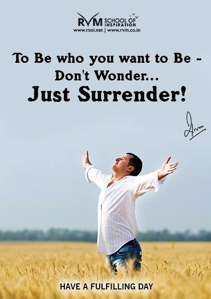 To Be who you want to Be - Don't Wonder... Just Surrender! -RVM