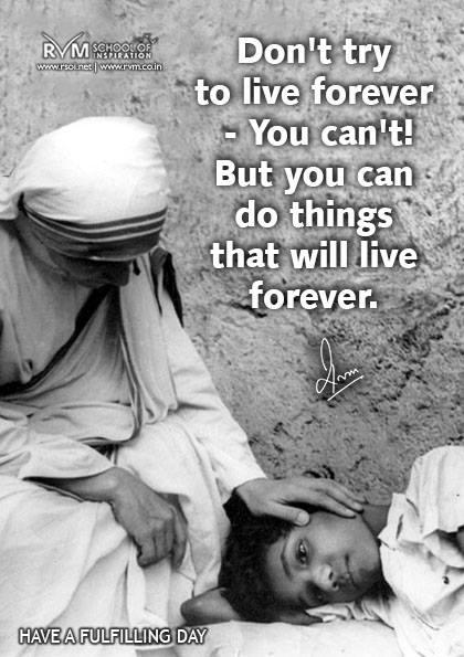 Don't try to live forever - You can't! But you can do things that will live forever. -RVM