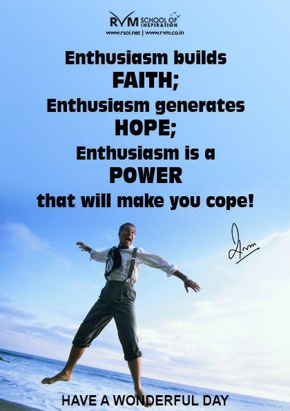 Enthusiasm builds Faith; Enthusiasm generates Hope; Enthusiasm is a Power that will make you cope!